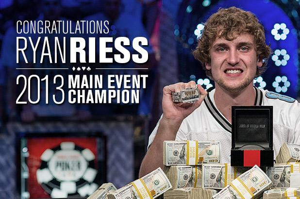 RYAN RIESS IS THE 2013 WSOP MAIN EVENT WORLD CHAMPION