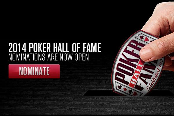 PUBLIC NOMINATIONS NOW BEING ACCEPTED FOR 2014 POKER HALL OF FAME