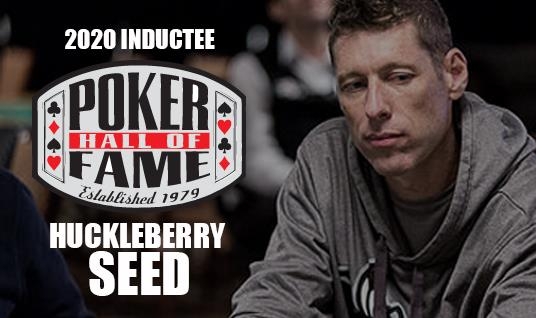 HUCKLEBERRY SEED NEWEST MEMBER OF POKER HALL OF FAME